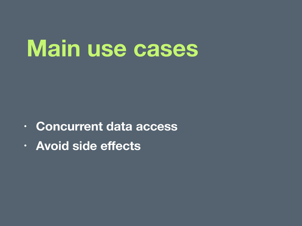 Main use cases • Concurrent data access • Avoid...