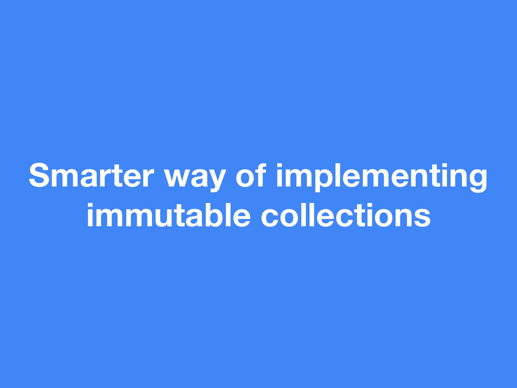Smarter way of implementing immutable collectio...