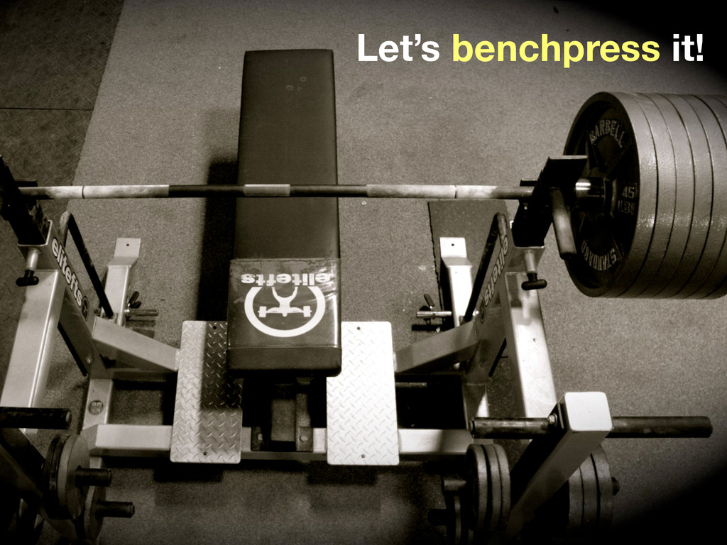 Let's benchpress it!