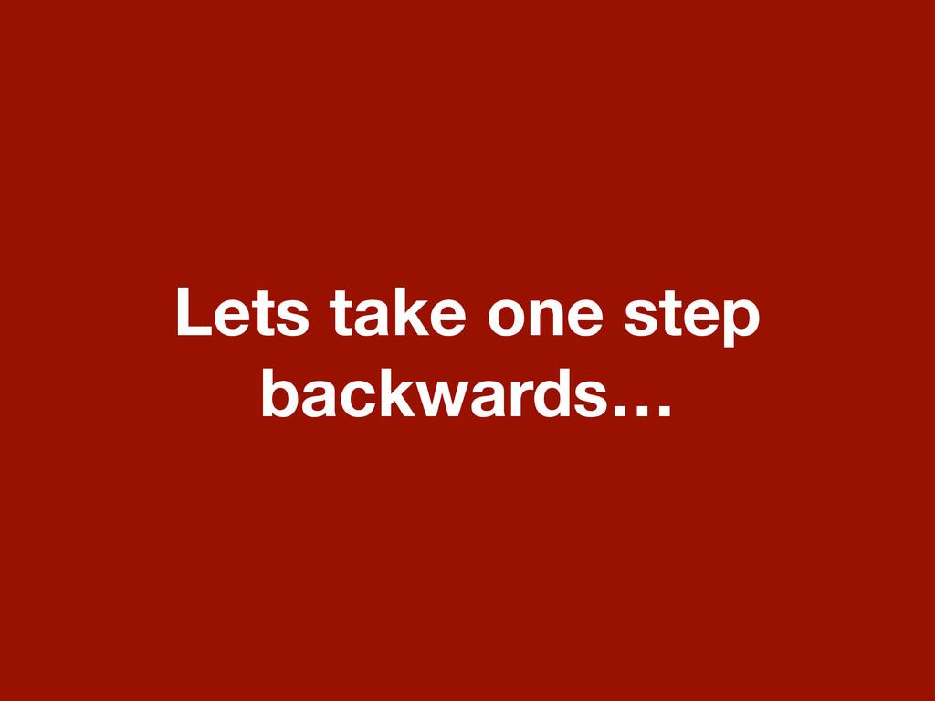 Lets take one step backwards…