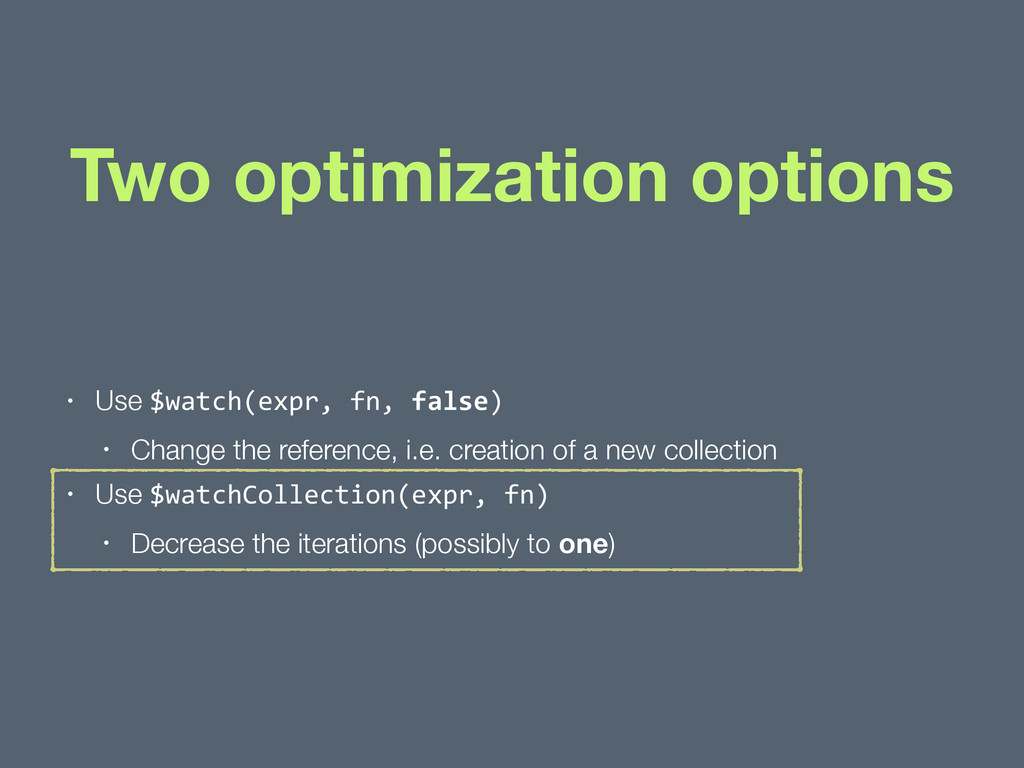 Two optimization options • Use $watch(expr, ...