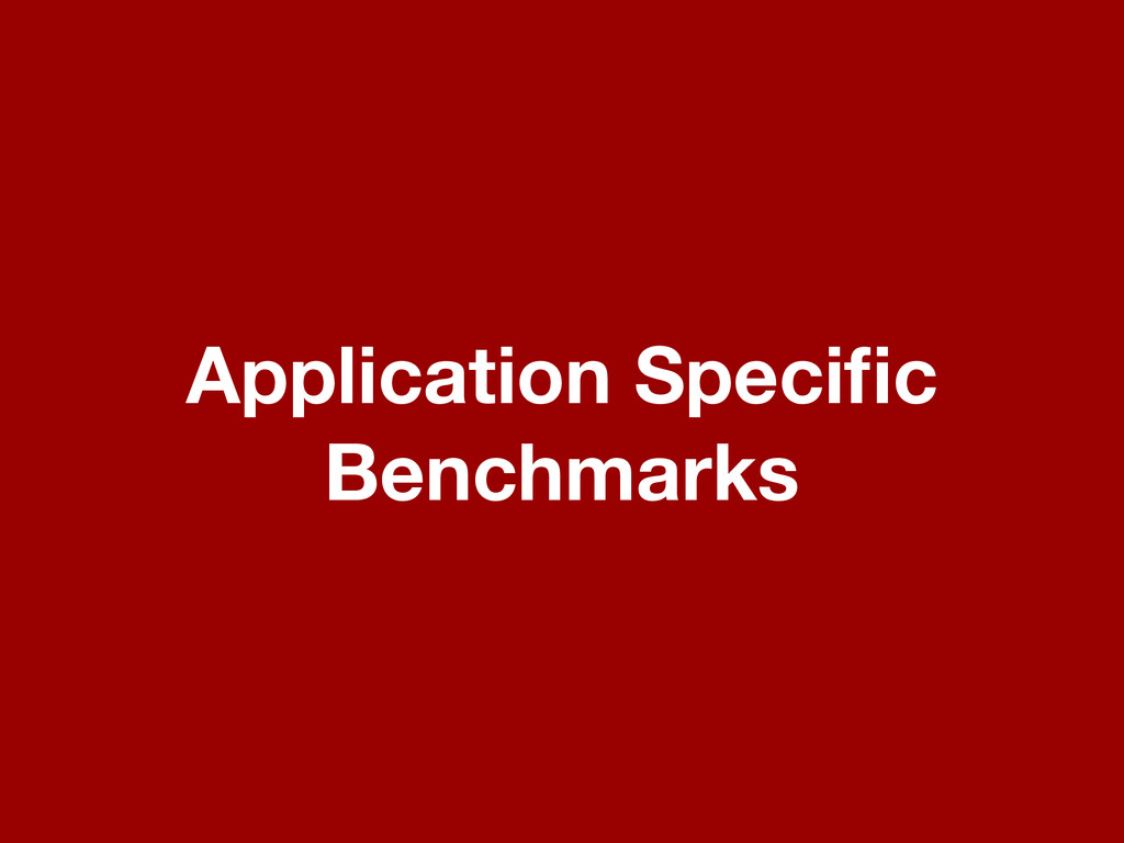 Application Specific Benchmarks