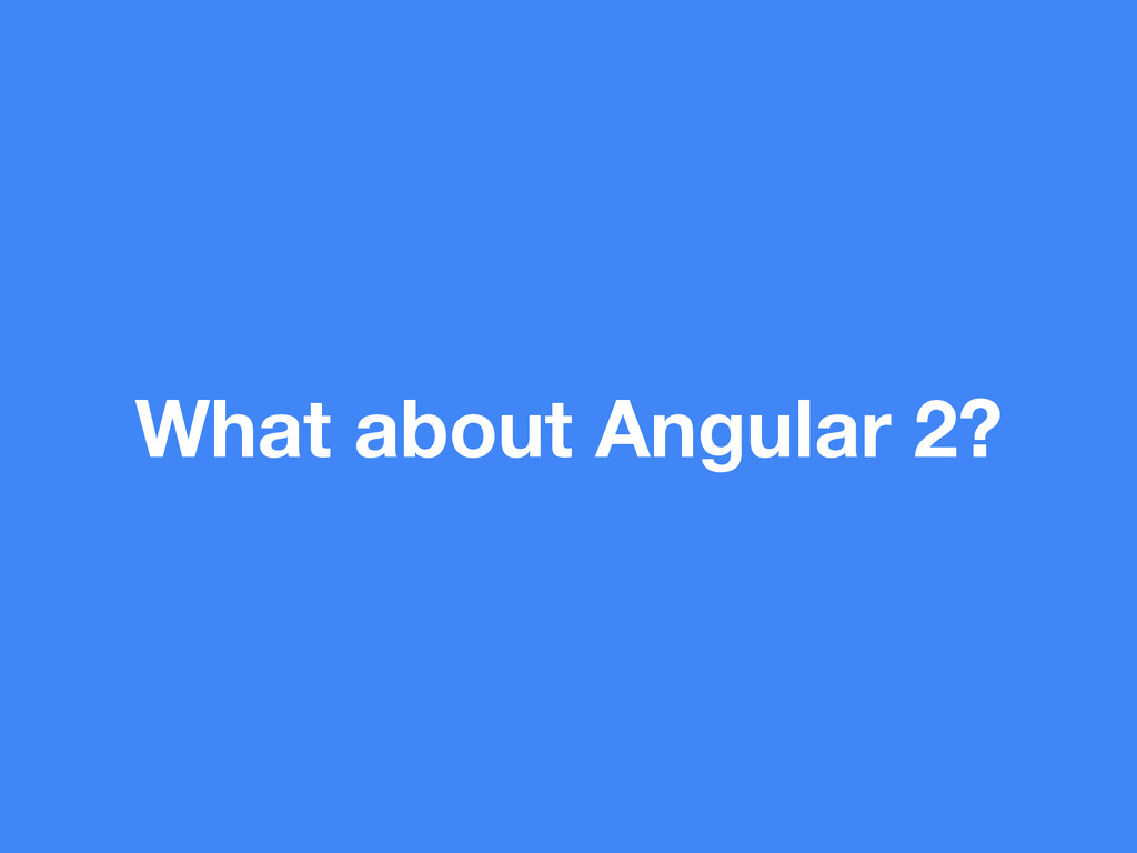 What about Angular 2?