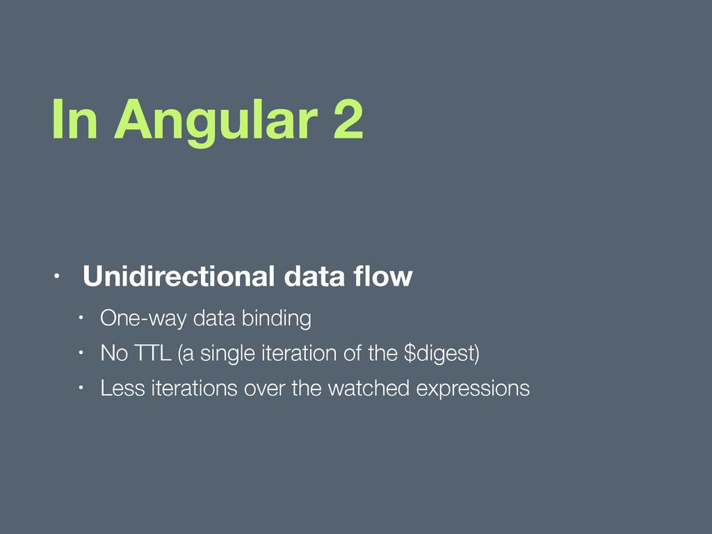 In Angular 2 • Unidirectional data flow • One-wa...