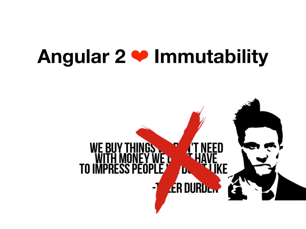 Angular 2 ❤ Immutability