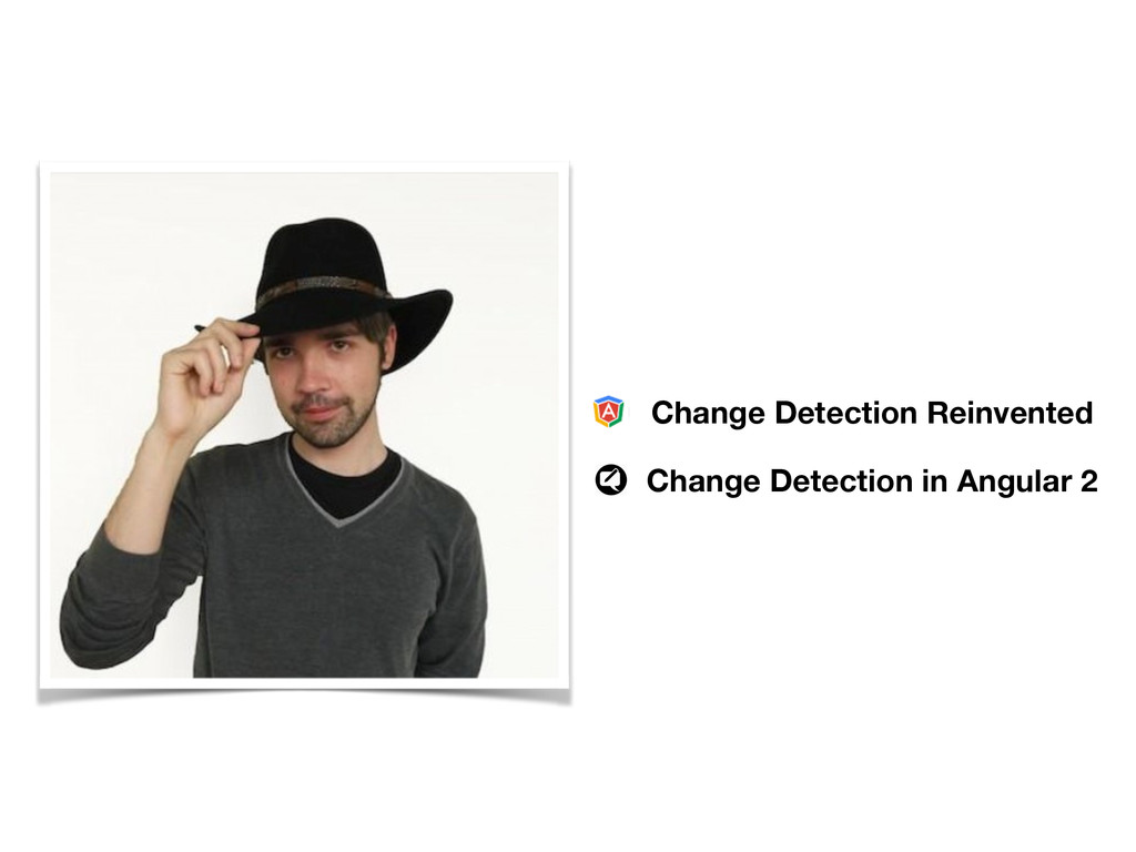 Change Detection Reinvented Change Detection in...