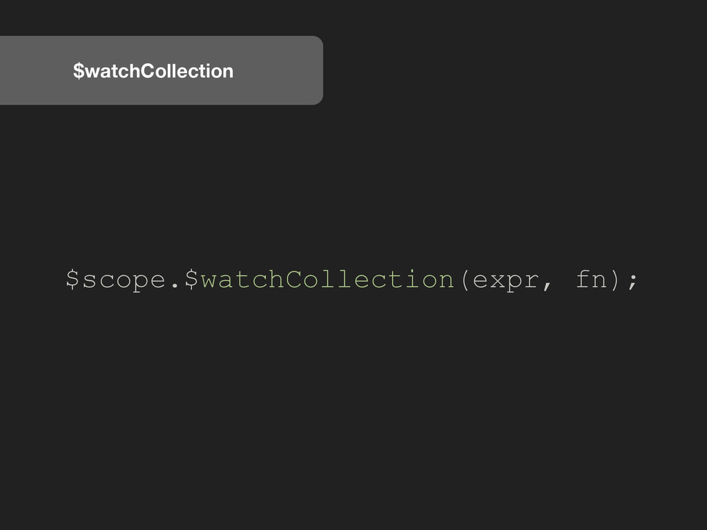 $watchCollection $scope.$watchCollection(expr, ...