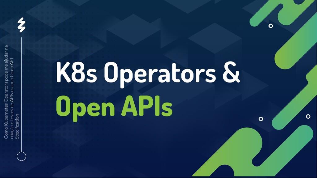 K8s Operators & Open APIs Como Kubernetes Opera...