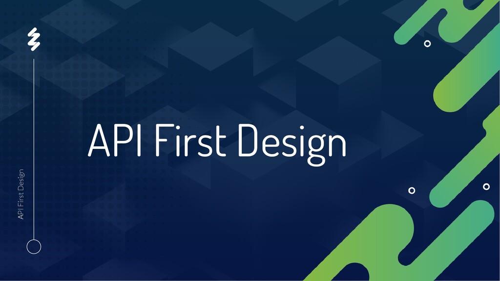 API First Design API First Design