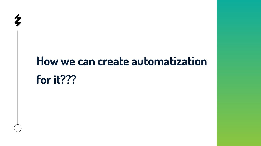 How we can create automatization for it???