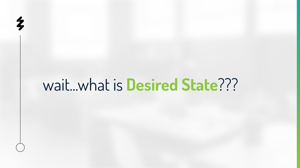 wait...what is Desired State???