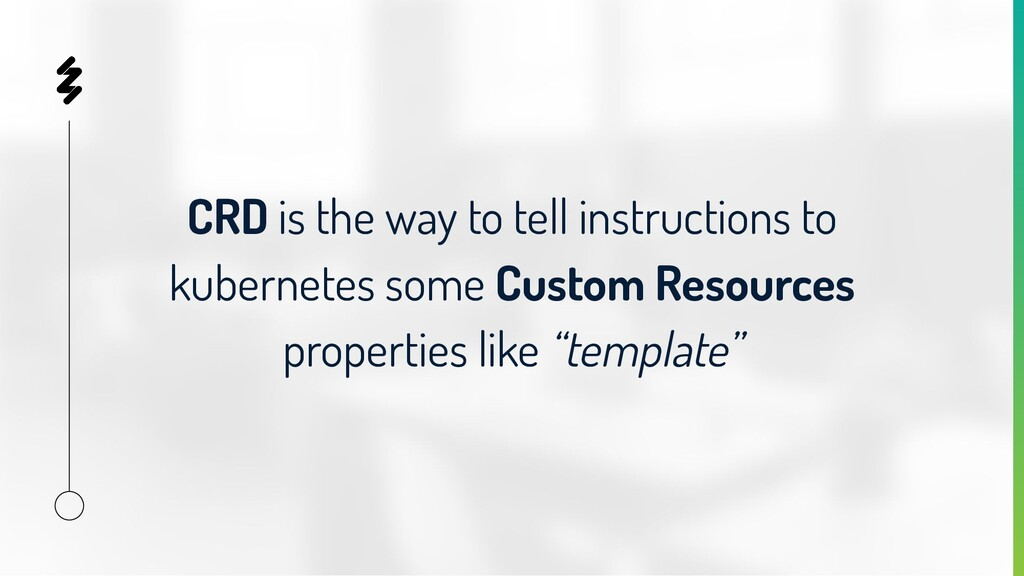 CRD is the way to tell instructions to kubernet...