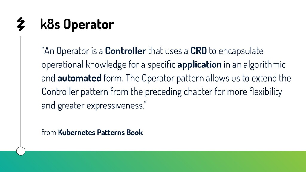 """k8s Operator """"An Operator is a Controller that ..."""
