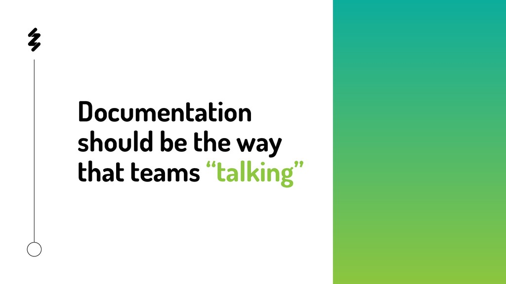 """Documentation should be the way that teams """"tal..."""