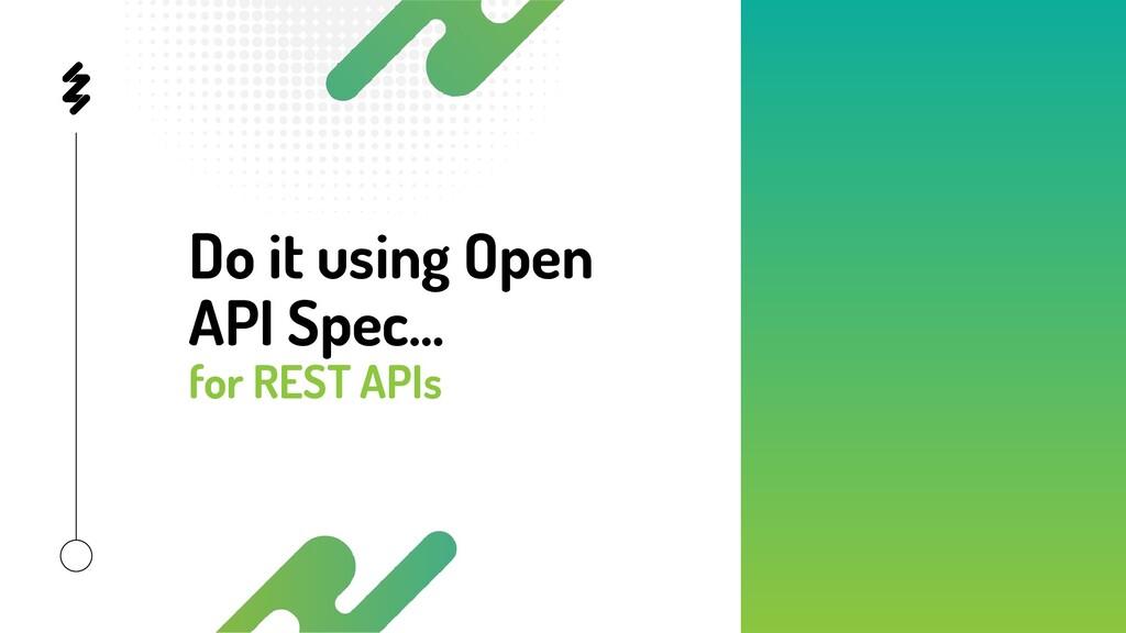 Do it using Open API Spec… for REST APIs