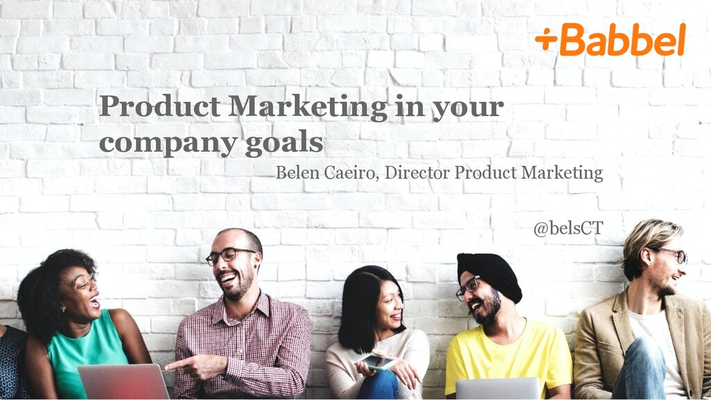 Product Marketing in your company goals Belen C...