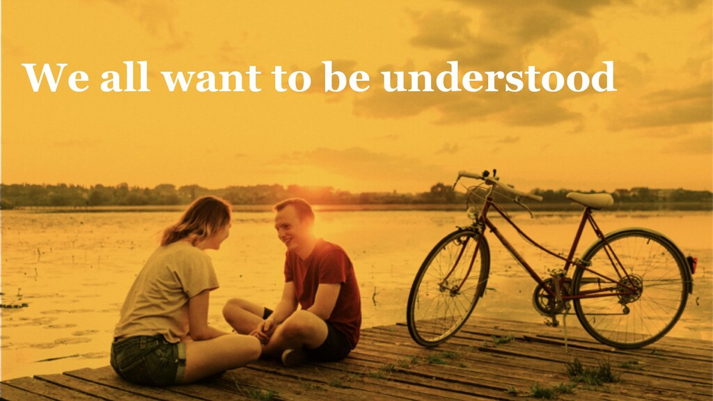 7 We all want to be understood