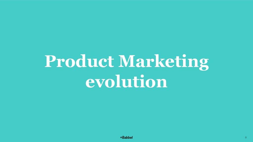 Product Marketing evolution 8