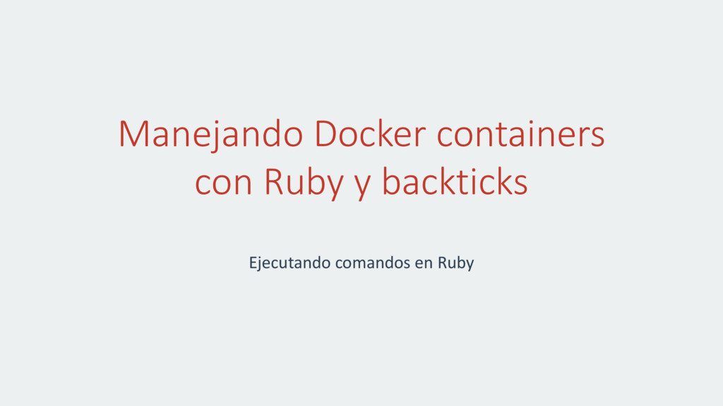 Manejando Docker containers con Ruby y backtick...