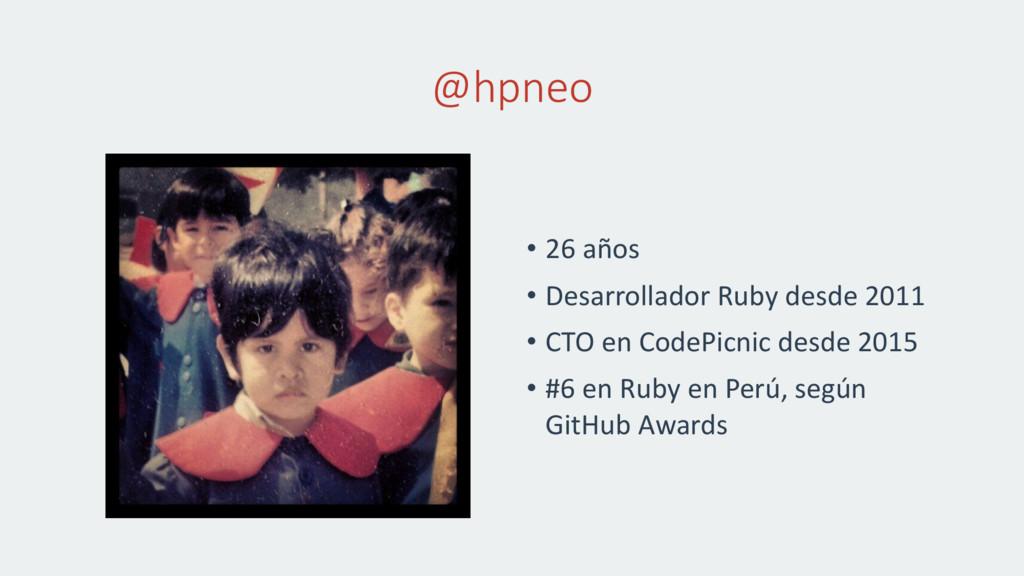 @hpneo • 26 años • Desarrollador Ruby desde 201...