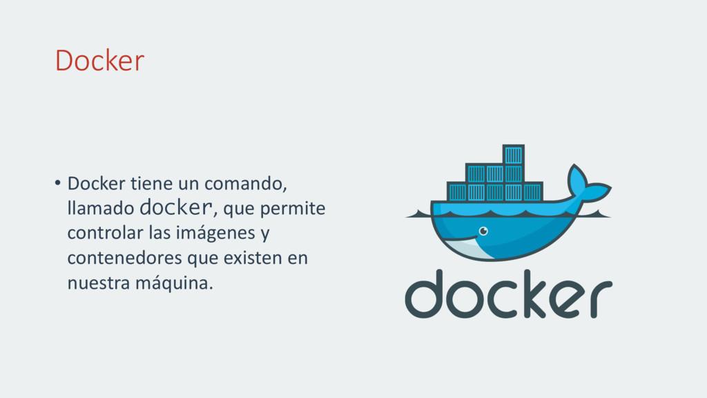 Docker • Docker tiene un comando, llamado docke...