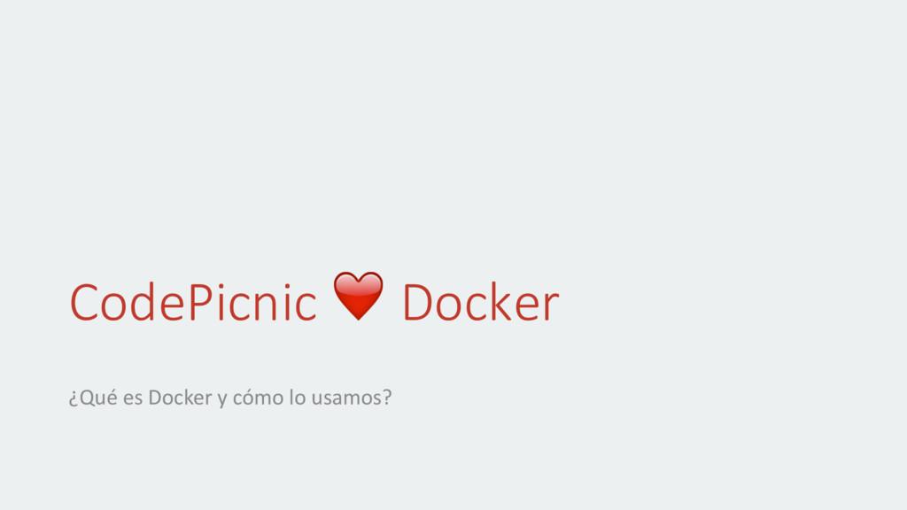 CodePicnic ❤ Docker ¿Qué es Docker y cómo lo us...
