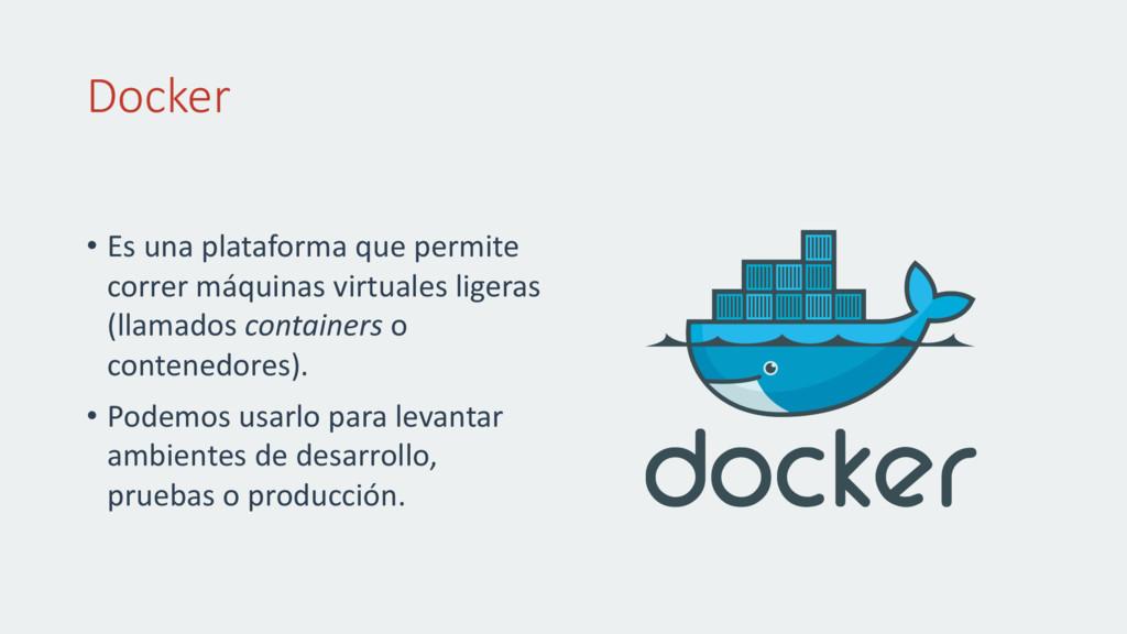 Docker • Es una plataforma que permite correr m...