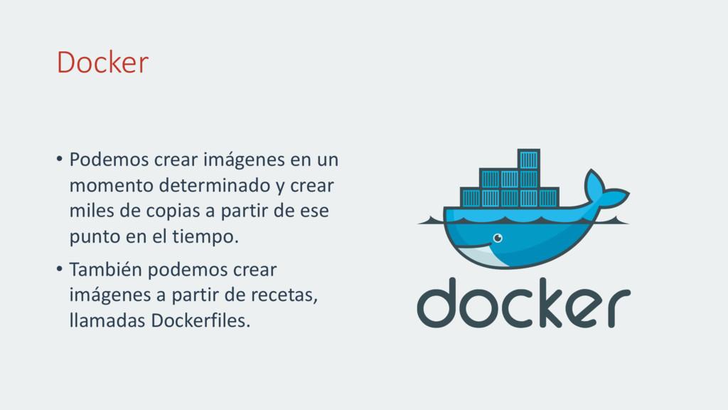 Docker • Podemos crear imágenes en un momento d...