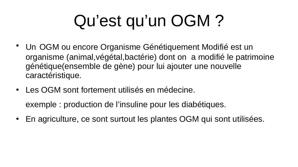 Qu'est qu'un OGM ? ● Un OGM ou encore Organisme...