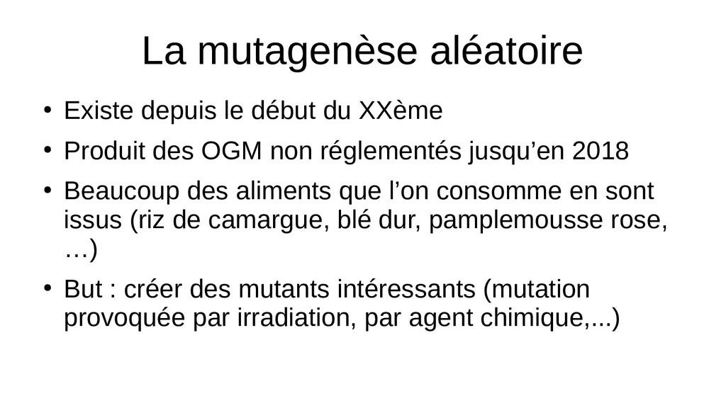 La mutagenèse aléatoire ● Existe depuis le débu...