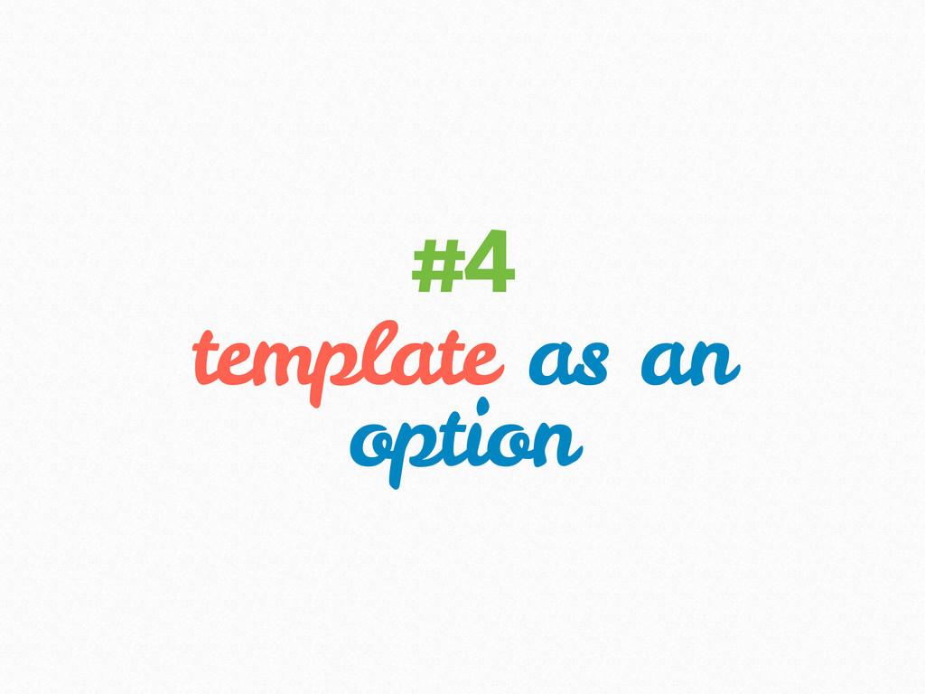 template as an option #4