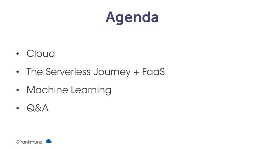Agenda • Cloud • The Serverless Journey + FaaS ...