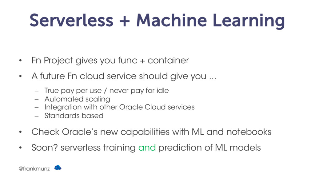 Serverless + Machine Learning • Fn Project give...