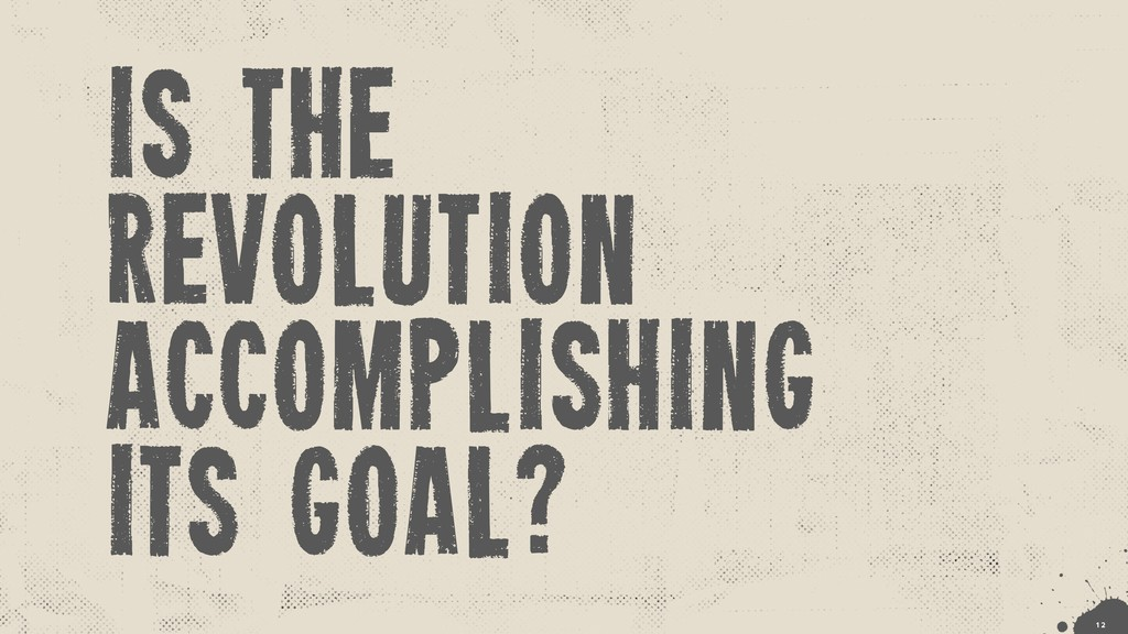 is the revolution accomplishing its goal? !1 2