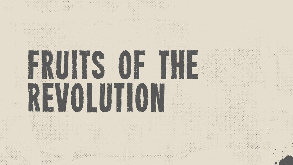 fruits of the revolution !1 0