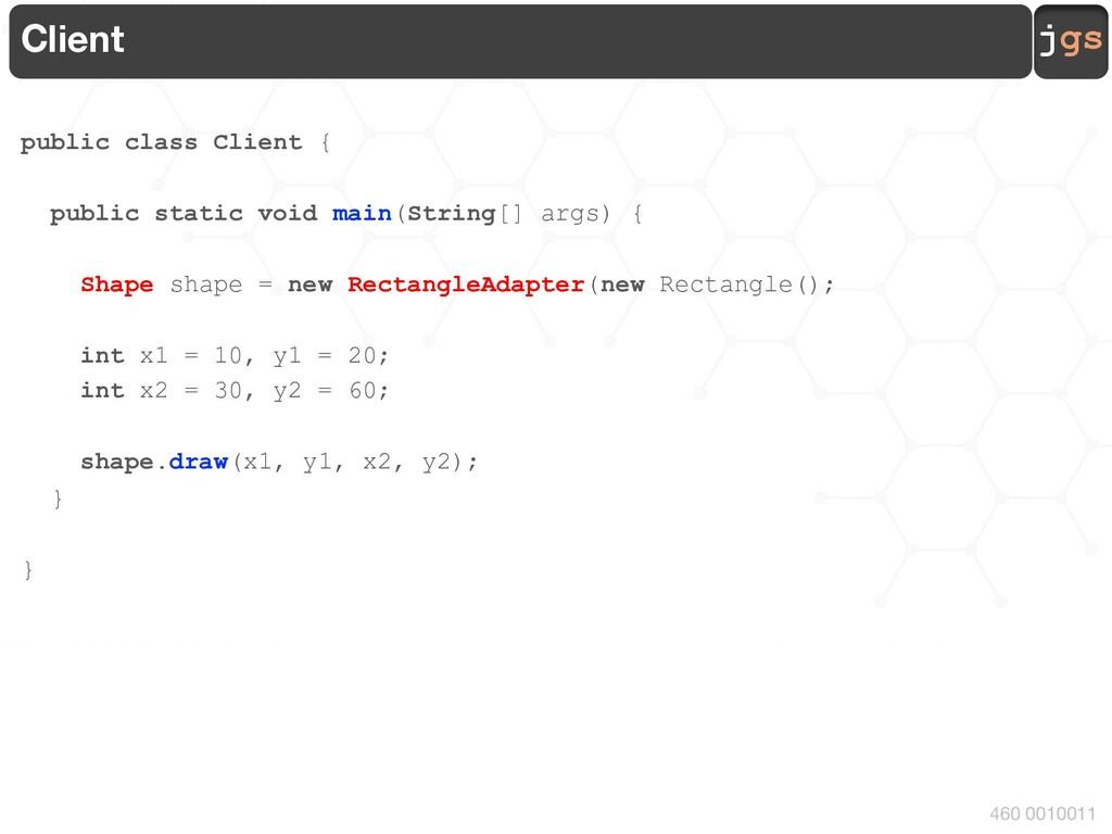 jgs 460 0010011 Client public class Client { pu...
