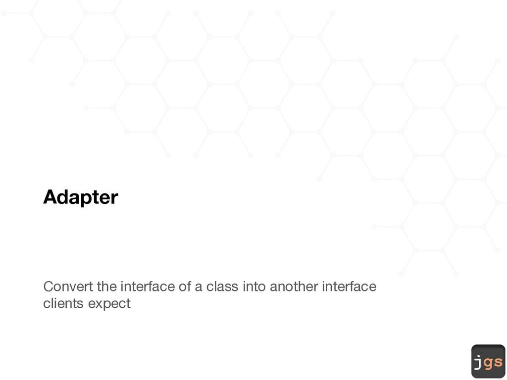 jgs Adapter Convert the interface of a class in...