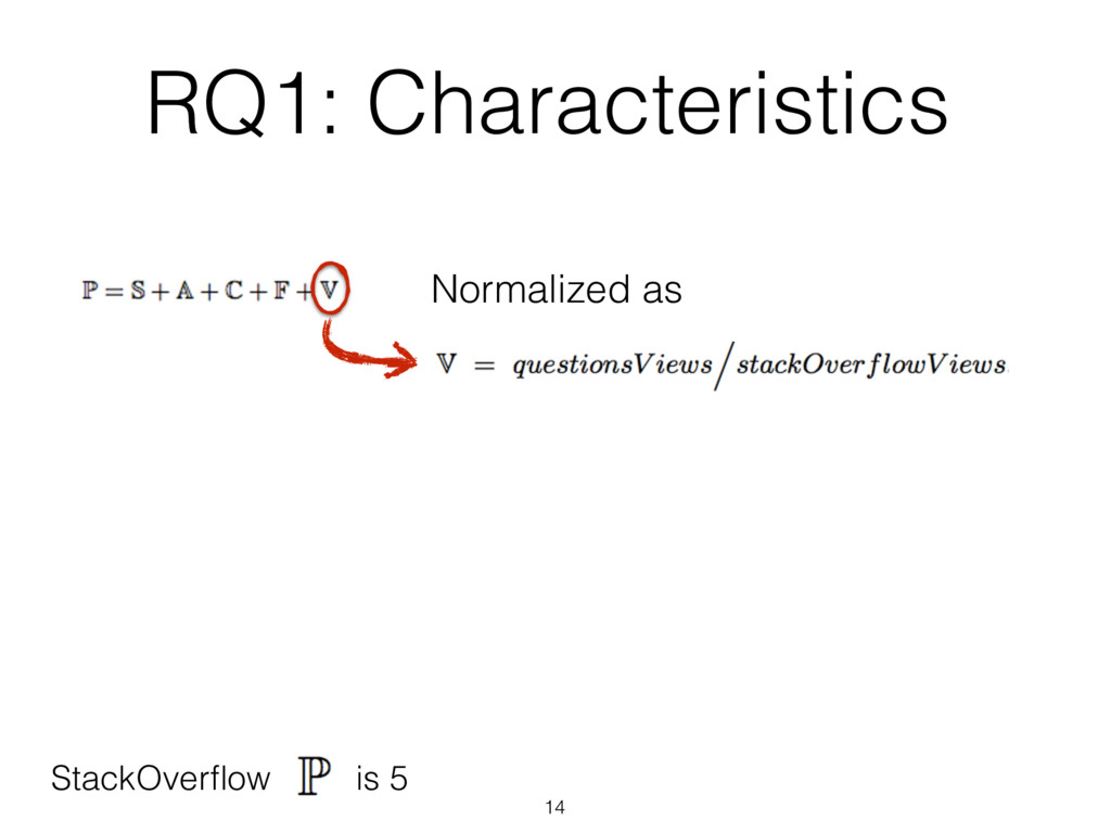 14 Normalized as StackOverflow is 5 RQ1: Charact...