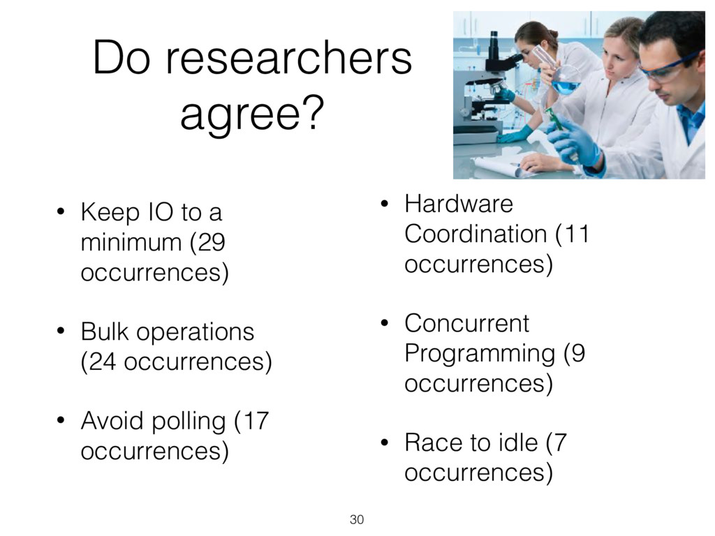 Do researchers agree? 30 • Keep IO to a minimum...