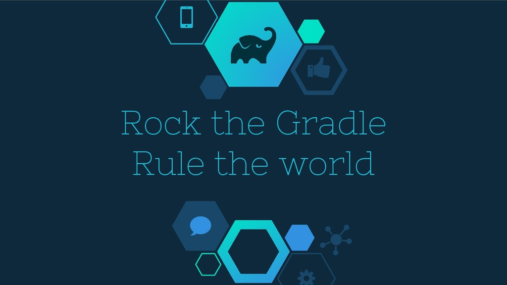 Rock the Gradle Rule the world