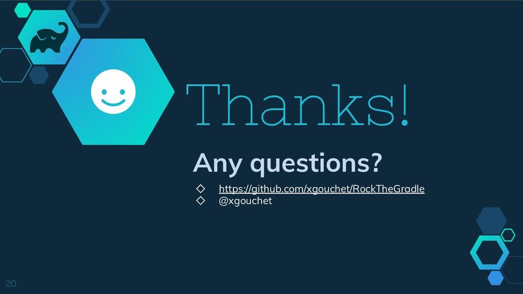 Thanks! Any questions? ◇ https://github.com/xgo...