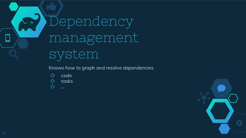 6 Dependency management system Knows how to gra...