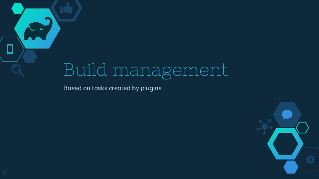 7 Build management Based on tasks created by pl...