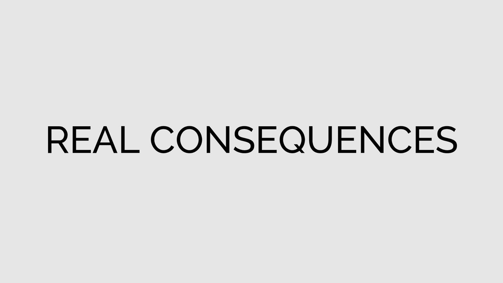 REAL CONSEQUENCES