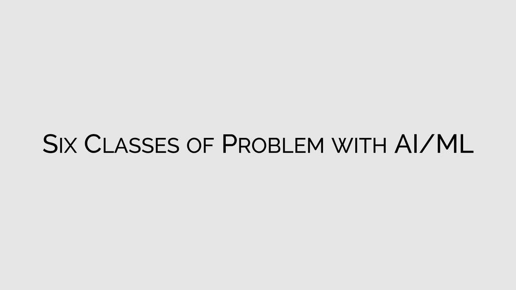 SIX CLASSES OF PROBLEM WITH AI/ML