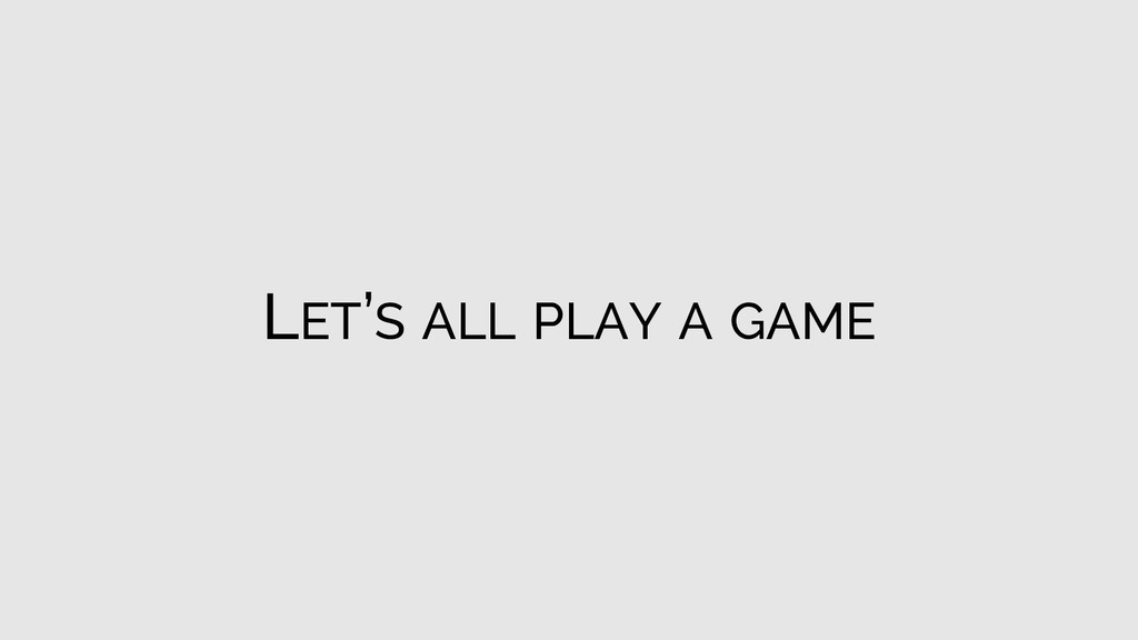 LET'S ALL PLAY A GAME