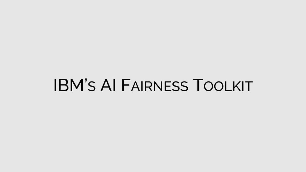 IBM'S AI FAIRNESS TOOLKIT