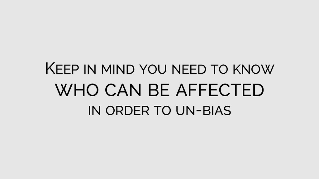 KEEP IN MIND YOU NEED TO KNOW WHO CAN BE AFFECT...