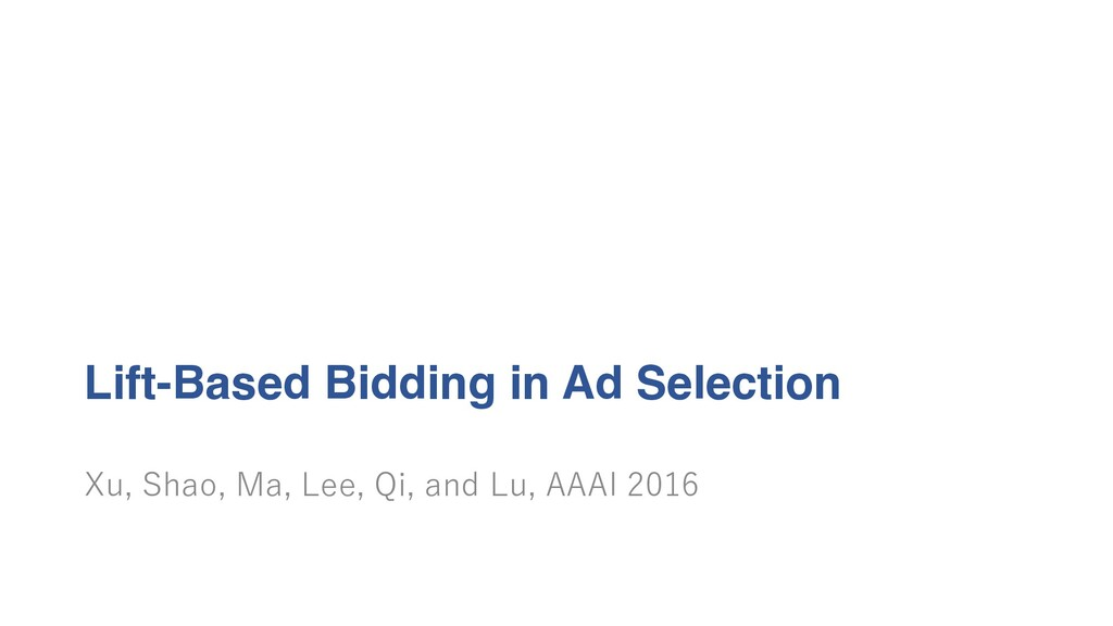 Lift-Based Bidding in Ad Selection Xu, Shao, Ma...