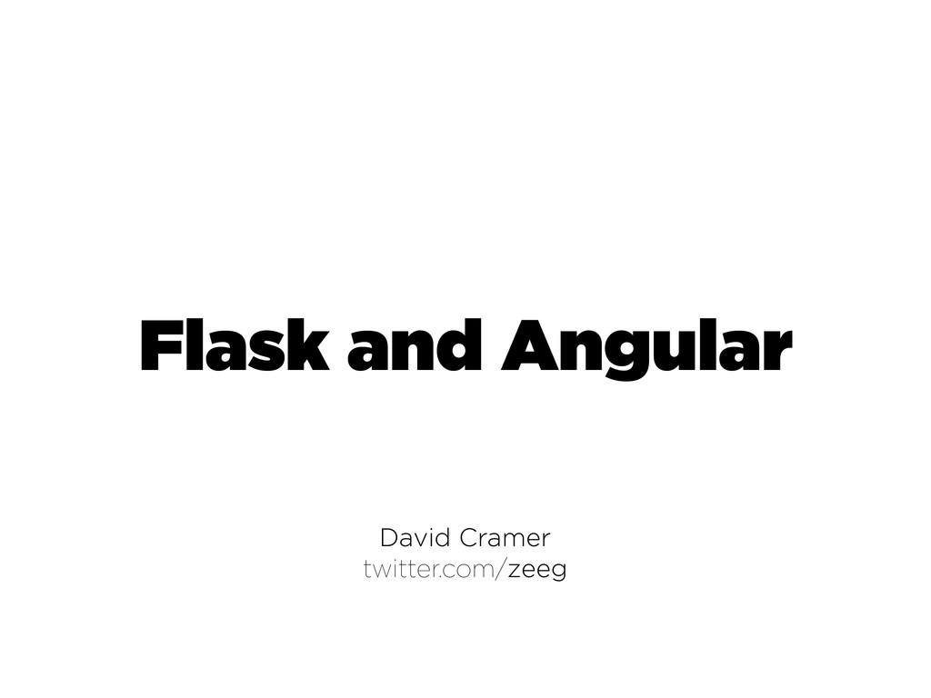 David Cramer twitter.com/zeeg Flask and Angular